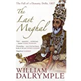 The Last Mughal: The Fall of a Dynasty, Delhi, 1857by William Dalrymple