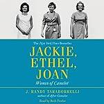 Jackie, Ethel, Joan: Women of Camelot | J. Randy Taraborrelli