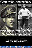 Walter Tull. First (British-Born) WW1 Black Officer & Famous Footballer. (100th Anniversary Edition:WW1 1914-1918). (Digital Military Crime: WW1 Series. Book 3)