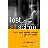 Lost at School: Why Our Kids with Behavioral Challenges are Falling Through the Cracks and How We Can Help Them ~ Ross W. Greene
