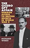The Cicero Spy Affair: German Access to British Secrets in World War II (Perspectives on Intelligence History)