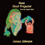 Neon Ghost Projector: A Short Story | James Johnson