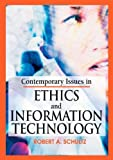 img - for Contemporary Issues in Ethics and Information Technology [Hardcover] [2005] (Author) Robert A. Schultz book / textbook / text book