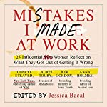 Mistakes I Made at Work: 25 Influential Women Reflect on What They Got Out of Getting It Wrong | Jessica Bacal