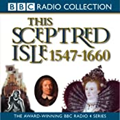 This Sceptred Isle Vol 4: Elizabeth I to Cromwell 1547-1660 | [Christopher Lee]