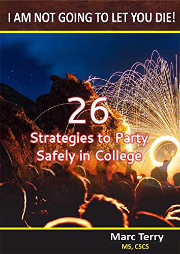 I Am Not Going to Let You Die!: 26 Strategies to Party Safely In College
