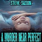 A Murder Near Perfect | Steve Saxon