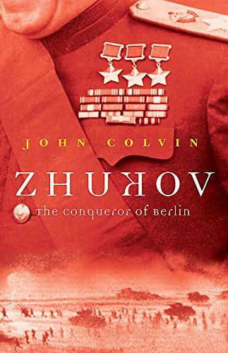 ZHUKOV: THE CONQUEROR OF BERLIN (GREAT COMMANDERS) [Hardcover], Colvin, John