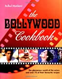 The Bollywood Cookbook - The glamorous world of the actors and over 75 of their favourite recipes