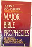 Major Bible Prophecies: 37 Crucial Prophecies That Affect You Today (031054128X) by John F. Walvoord