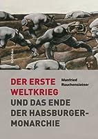 Der Erste Weltkrieg: und das Ende der Habsburgermonarchie 1914-1918 (German Edition)