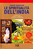 img - for Le spiritualit  dell'India. Le credenze e i riti, le divinit  e la cosmologia, la meditazione e le arti dello yoga book / textbook / text book