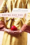 Youre Not You: A Novel