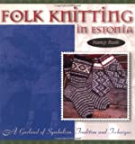Folk Knitting in Estonia: A Garland Of Symbolism, Tradition and Technique