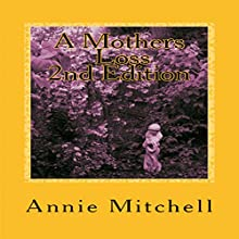 A Mother's Loss 2nd Edition: Take My Hand and Allow Me to Lead You the Way Towards Comfort and Recovery (       UNABRIDGED) by Annie Mitchell Narrated by Cromerty York