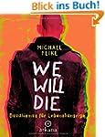 We will die: Buddhismus f�r Lebenshun...
