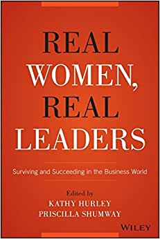 Real Women, Real Leaders: Surviving And Succeeding In The Business World