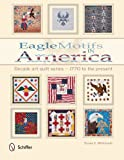 Eagle Motifs in America: Decade Art Quilt Series - 1770 to the Present