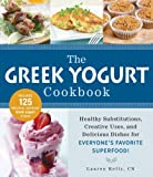 The Greek Yogurt Cookbook: Includes 125 Delicious, Nutritious Greek Yogurt Recipes