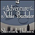 The Adventure of the Noble Bachelor: Sherlock Holmes (       UNABRIDGED) by Arthur Conan Doyle Narrated by Edward Raleigh