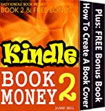 How To Create A Book Cover That Sells Your Kindle Book (Kindle Book Money #2) (Make Money with Kindle Books - How to Write & Sell Fiction & Nonfiction ... Amazon: Writing, Marketing & Selling Series)