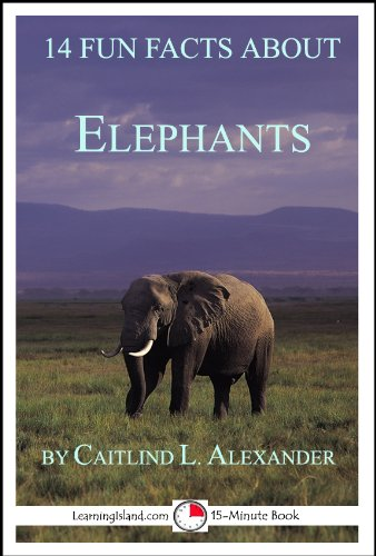 14 Fun Facts About Elephants: A 15-Minute Book (15-Minute Books)