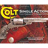 Colt Single Action: From Patersons to Peacemakersby Dennis Adler