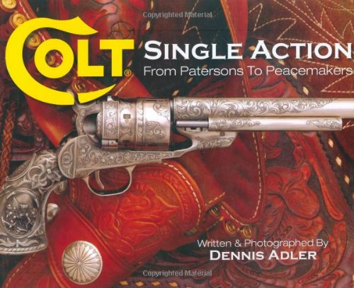 Colt Single Action: From Patersons to Peacemakers