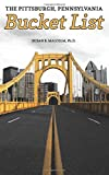 img - for The Pittsburgh, Pennsylvania Bucket List book / textbook / text book