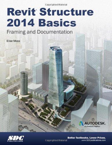 Revit Structure Basics 2014: Framing and Documentation