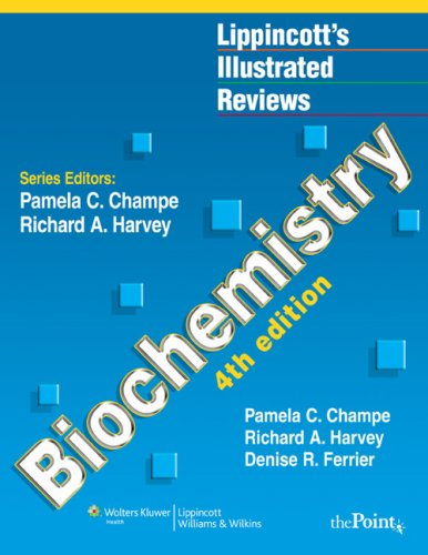 Lippincott's Illustrated Reviews: Biochemistry, Fourth Edition (Lippincott's Illustrated Reviews Series), by Pamela C. Champe, Richard A.
