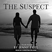 The Suspect: A True Story of Love, Marriage, Betrayal and Murder Audiobook by Jenny Friel Narrated by Christina Delaine