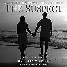 The Suspect: A True Story of Love, Marriage, Betrayal and Murder | Livre audio Auteur(s) : Jenny Friel Narrateur(s) : Christina Delaine