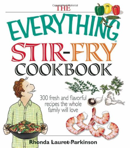 The Everything Stir-Fry Cookbook: 300 Fresh and Flavorful Recipes the Whole Family Will Love (Everything (Cooking))