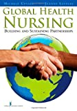 img - for By Michele Upvall PhD RN CRNP Global Health Nursing: Building and Sustaining Partnerships (1st Frist Edition) [Paperback] book / textbook / text book