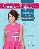 Joi Mahon Create the Perfect Fit: Measuring and Pattern Fitting for Real Sewing Solutions