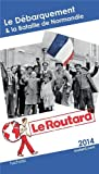 Guide du Routard Débarquement & Bataille de Normandie 2014