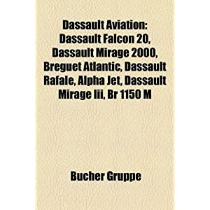 Dassault Aviation: Dassault Falcon 20, Dassault Mirage 2000, Breguet Atlantic, Dassault Rafale, Alpha Jet, Dassault Mirage Iii, Br 1150 M (German Edition)