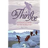 On Thin Ice: A Woman's Journey to the North Pole ~ Matty L. McNair