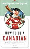 How to Be a Canadian by Will Ferguson, Ian Ferguson
