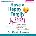 Have a Happy Family by Friday: How to Improve Communication, Respect, & Teamwork in 5 Days (       UNABRIDGED) by Kevin Leman Narrated by Fred Stella