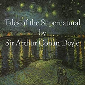 Great Tales of the Supernatural | [Arthur Conan Doyle]