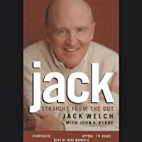 Jack: Straight from the Gut (       UNABRIDGED) by Jack Welch, John A. Byrne Narrated by Mike Barnicle