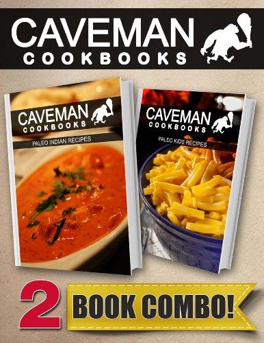 Paleo Indian Recipes And Paleo Kids Recipes: 2 Book Combo (Caveman Cookbooks)