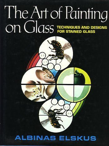 The Art of Painting on Glass: Techniques and Designs for Stained Glass. (NEWLY UPDATED, 2011)