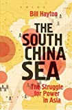img - for The South China Sea: The Struggle for Power in Asia by Bill Hayton (2015-11-24) book / textbook / text book