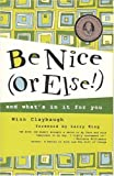 Be Nice (Or Else!): and what's in it for you