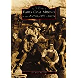 Early Coal Mining in the Anthracite Region (PA) (Images of America) ~ John Stuart Richards