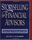 img - for Storyselling for Financial Advisors: How Top Producers Sell by Scott West (Jan 12 2000) book / textbook / text book