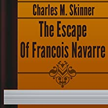 The Escape of Francois Navarre (       UNABRIDGED) by Charles Skinner Narrated by Alexander Lobanov